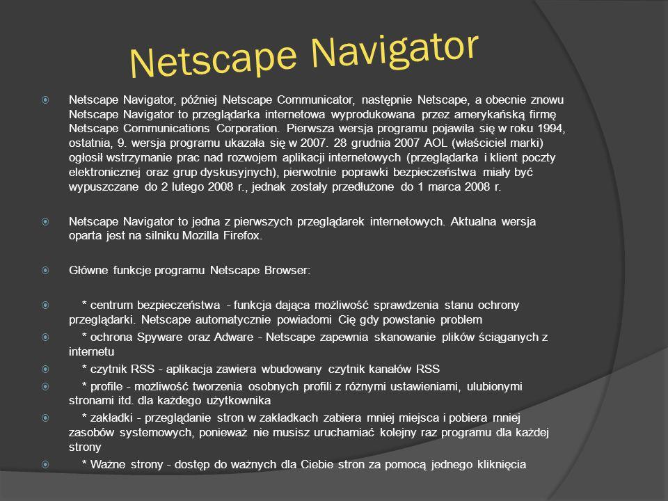 Netscape Navigator  Netscape Navigator, później Netscape Communicator, następnie Netscape, a obecnie znowu Netscape Navigator to przeglądarka internetowa wyprodukowana przez amerykańską firmę Netscape Communications Corporation.