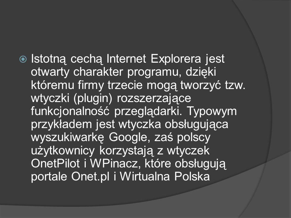  Istotną cechą Internet Explorera jest otwarty charakter programu, dzięki któremu firmy trzecie mogą tworzyć tzw. wtyczki (plugin) rozszerzające funk