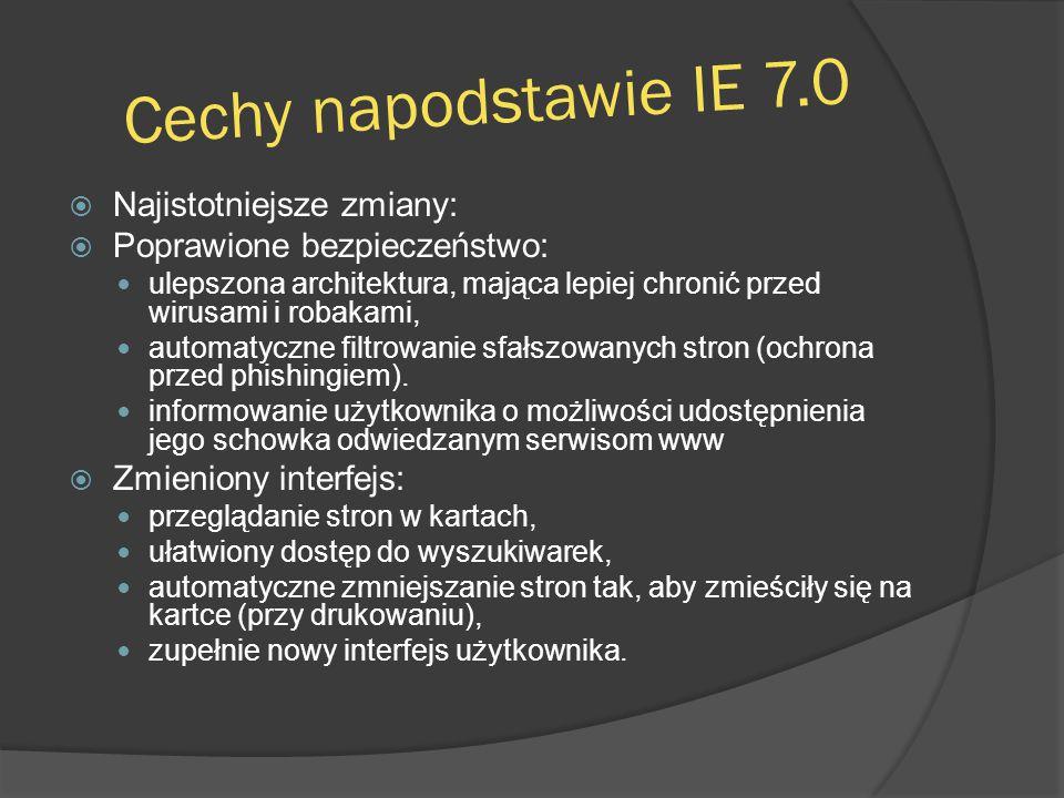 Cechy napodstawie IE 7.0  Najistotniejsze zmiany:  Poprawione bezpieczeństwo: ulepszona architektura, mająca lepiej chronić przed wirusami i robakam