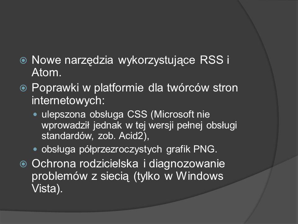  Nowe narzędzia wykorzystujące RSS i Atom.  Poprawki w platformie dla twórców stron internetowych: ulepszona obsługa CSS (Microsoft nie wprowadził j