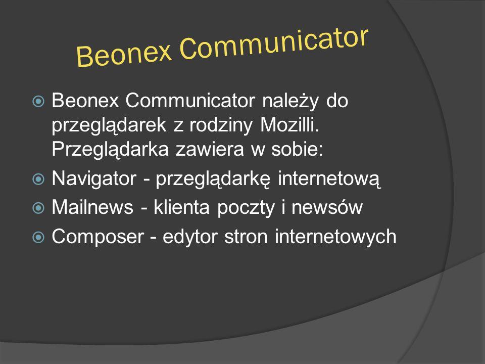 Beonex Communicator  Beonex Communicator należy do przeglądarek z rodziny Mozilli. Przeglądarka zawiera w sobie:  Navigator - przeglądarkę interneto