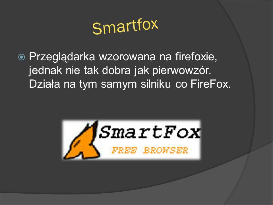Smartfox  Przeglądarka wzorowana na firefoxie, jednak nie tak dobra jak pierwowzór. Działa na tym samym silniku co FireFox.