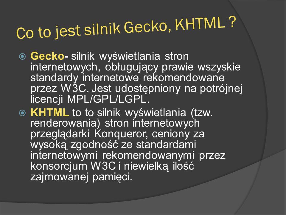 Co to jest silnik Gecko, KHTML ?  Gecko- silnik wyświetlania stron internetowych, obługujący prawie wszyskie standardy internetowe rekomendowane prze