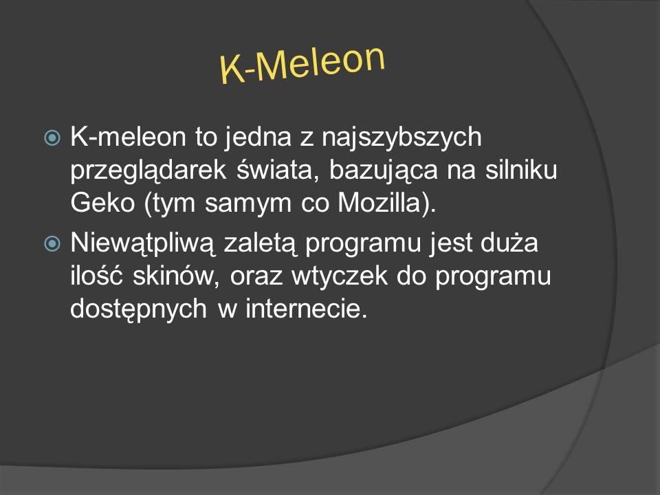 K-Meleon  K-meleon to jedna z najszybszych przeglądarek świata, bazująca na silniku Geko (tym samym co Mozilla).  Niewątpliwą zaletą programu jest d