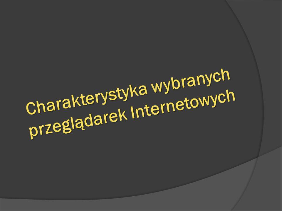 Charakterystyka wybranych przeglądarek Internetowych