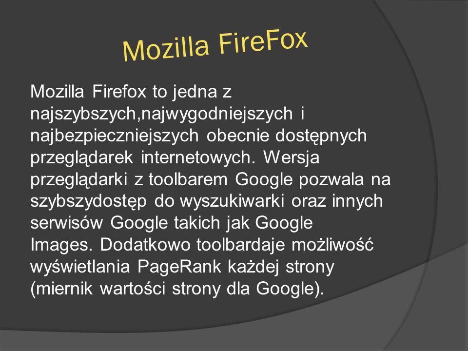 Mozilla FireFox Mozilla Firefox to jedna z najszybszych,najwygodniejszych i najbezpieczniejszych obecnie dostępnych przeglądarek internetowych.