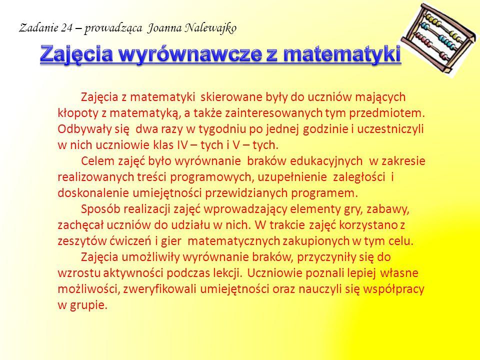 Zadanie 24 – prowadząca Joanna Nalewajko Zajęcia z matematyki skierowane były do uczniów mających kłopoty z matematyką, a także zainteresowanych tym p
