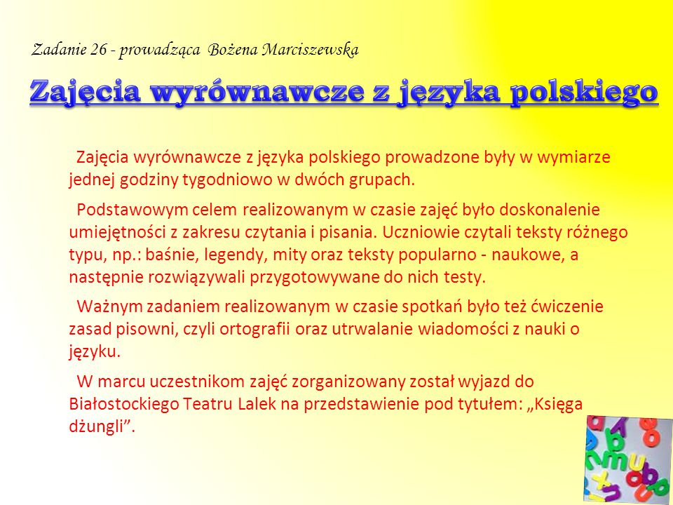 Zajęcia wyrównawcze z języka polskiego prowadzone były w wymiarze jednej godziny tygodniowo w dwóch grupach. Podstawowym celem realizowanym w czasie z