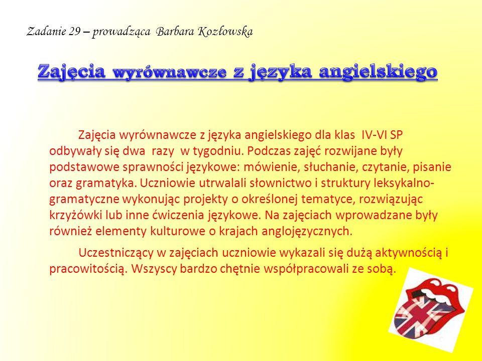 Zadanie 29 – prowadząca Barbara Kozłowska Zajęcia wyrównawcze z języka angielskiego dla klas IV-VI SP odbywały się dwa razy w tygodniu. Podczas zajęć