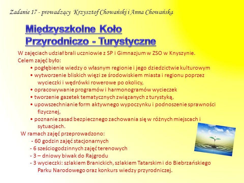Zadanie 17 - prowadzący Krzysztof Chowański i Anna Chowańska W zajęciach udział brali uczniowie z SP i Gimnazjum w ZSO w Knyszynie. Celem zajęć było: