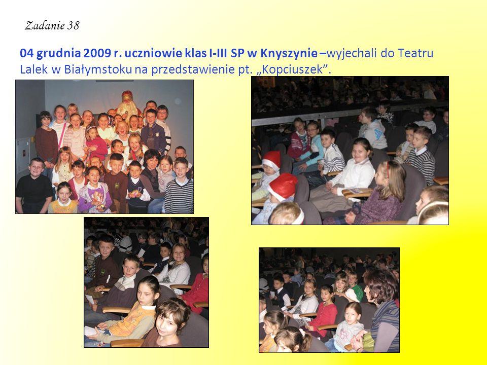 """04 grudnia 2009 r. uczniowie klas I-III SP w Knyszynie –wyjechali do Teatru Lalek w Białymstoku na przedstawienie pt. """"Kopciuszek"""". Zadanie 38"""