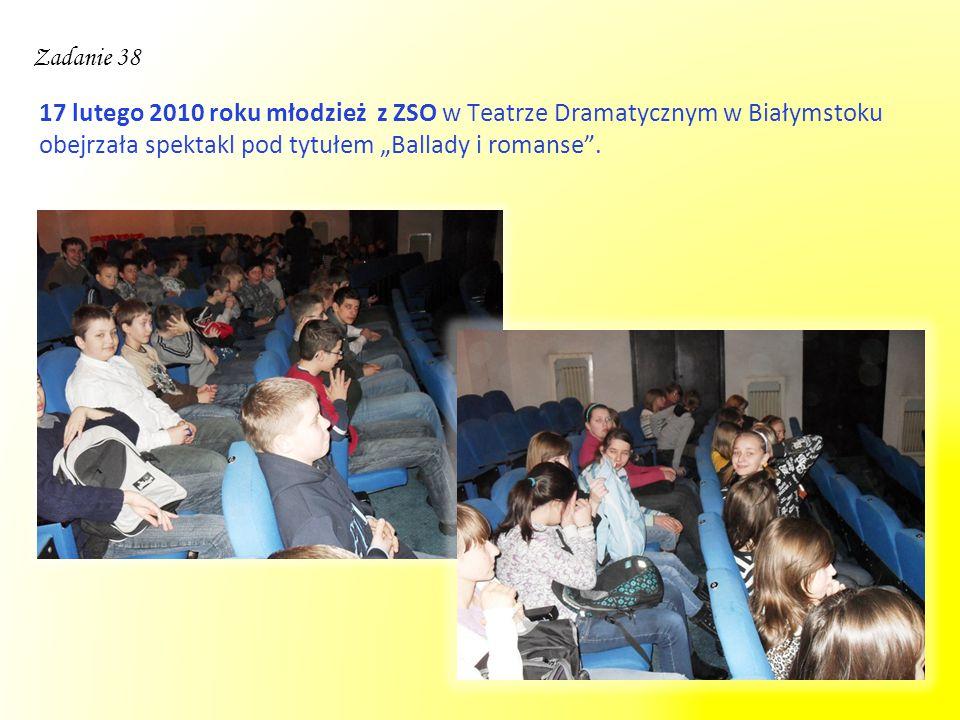 """17 lutego 2010 roku młodzież z ZSO w Teatrze Dramatycznym w Białymstoku obejrzała spektakl pod tytułem """"Ballady i romanse"""". Zadanie 38"""