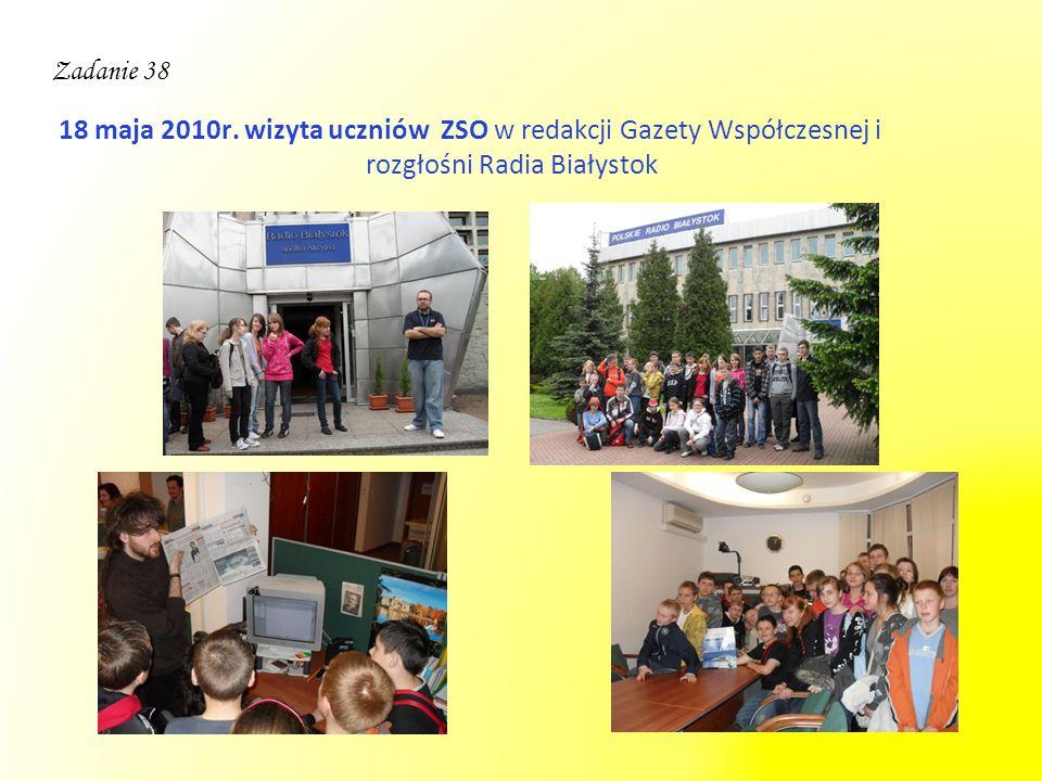 18 maja 2010r. wizyta uczniów ZSO w redakcji Gazety Współczesnej i rozgłośni Radia Białystok Zadanie 38