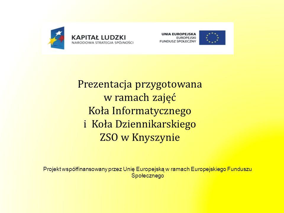 Projekt współfinansowany przez Unię Europejską w ramach Europejskiego Funduszu Społecznego Prezentacja przygotowana w ramach zajęć Koła Informatyczneg