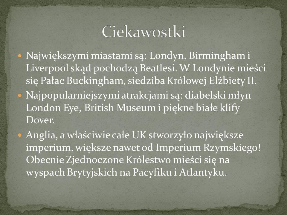 Największymi miastami są: Londyn, Birmingham i Liverpool skąd pochodzą Beatlesi.