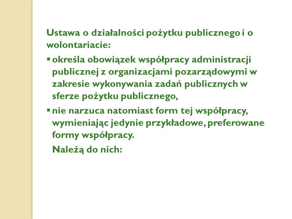 Ustawa o działalności pożytku publicznego i o wolontariacie:  określa obowiązek współpracy administracji publicznej z organizacjami pozarządowymi w z