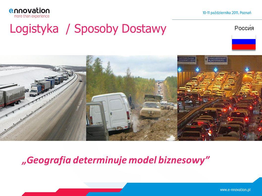 """Logistyka / Sposoby Dostawy Росси́я """"Geografia determinuje model biznesowy"""