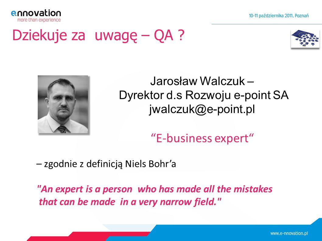 """Dziekuje za uwagę – QA ? Jarosław Walczuk – Dyrektor d.s Rozwoju e-point SA jwalczuk@e-point.pl """"E-business expert"""" – zgodnie z definicją Niels Bohr'a"""