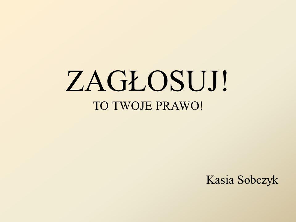 ZAGŁOSUJ! TO TWOJE PRAWO! Kasia Sobczyk