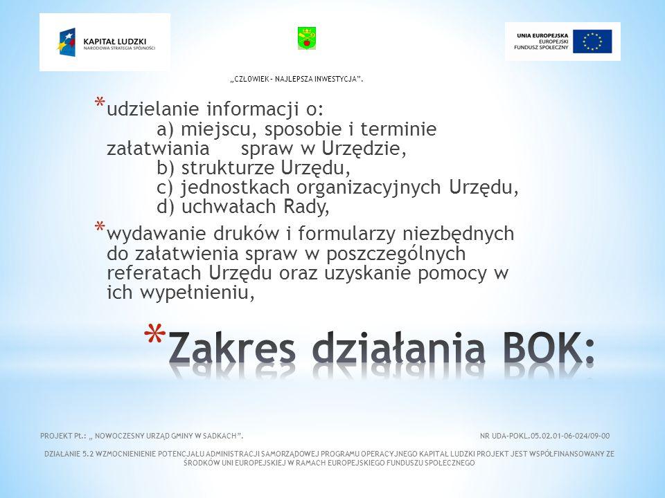 """* udzielanie informacji o: a) miejscu, sposobie i terminie załatwiania spraw w Urzędzie, b) strukturze Urzędu, c) jednostkach organizacyjnych Urzędu, d) uchwałach Rady, * wydawanie druków i formularzy niezbędnych do załatwienia spraw w poszczególnych referatach Urzędu oraz uzyskanie pomocy w ich wypełnieniu, PROJEKT Pt.: """" NOWOCZESNY URZĄD GMINY W SADKACH ."""