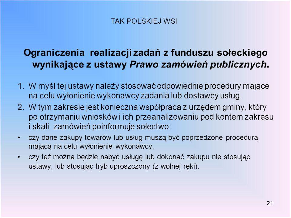 21 Ograniczenia realizacji zadań z funduszu sołeckiego wynikające z ustawy Prawo zamówień publicznych. 1.W myśl tej ustawy należy stosować odpowiednie