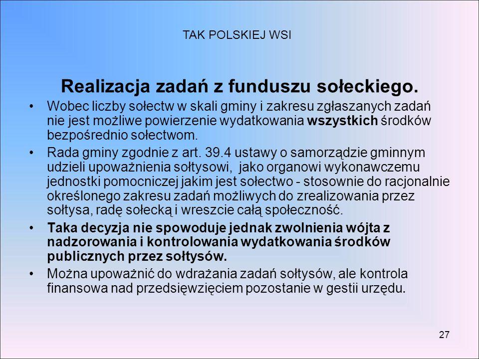 27 Realizacja zadań z funduszu sołeckiego. Wobec liczby sołectw w skali gminy i zakresu zgłaszanych zadań nie jest możliwe powierzenie wydatkowania ws