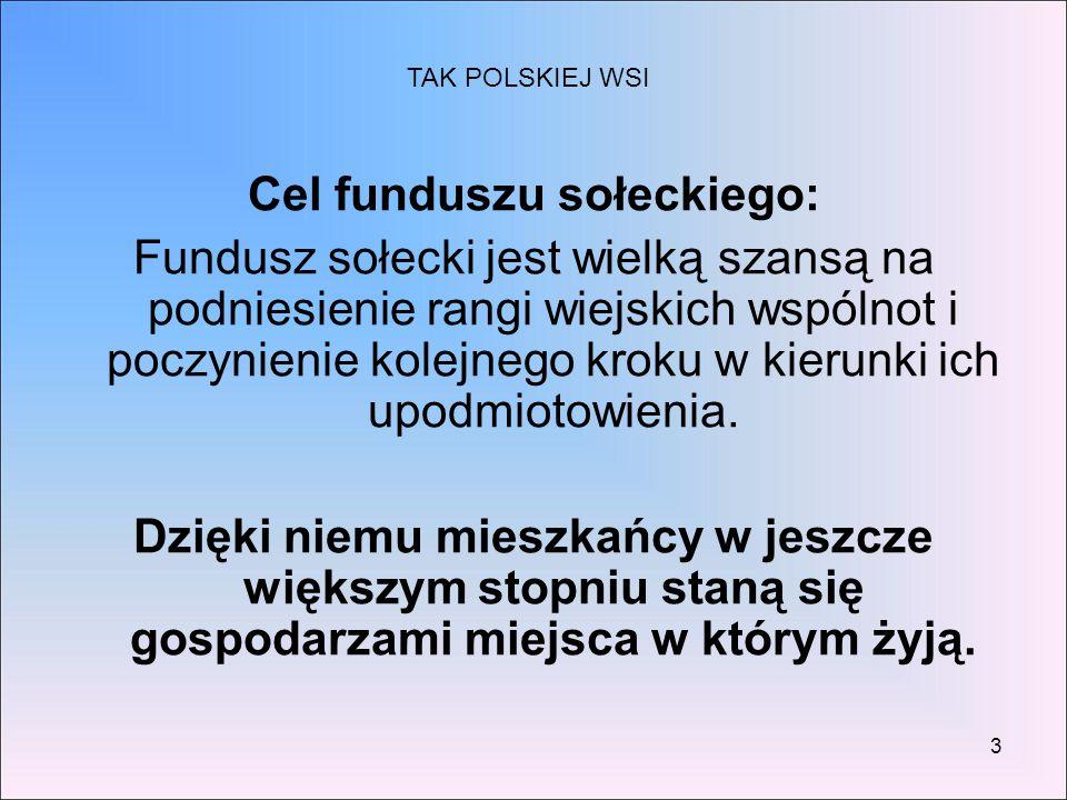 3 Cel funduszu sołeckiego: Fundusz sołecki jest wielką szansą na podniesienie rangi wiejskich wspólnot i poczynienie kolejnego kroku w kierunki ich up