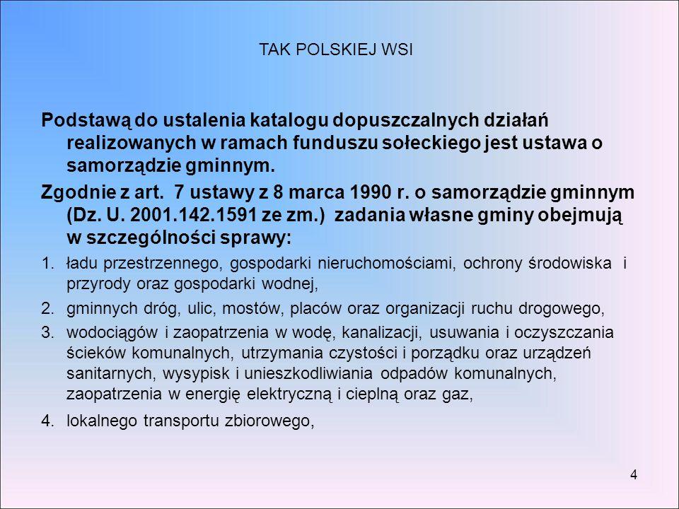 4 Podstawą do ustalenia katalogu dopuszczalnych działań realizowanych w ramach funduszu sołeckiego jest ustawa o samorządzie gminnym. Zgodnie z art. 7