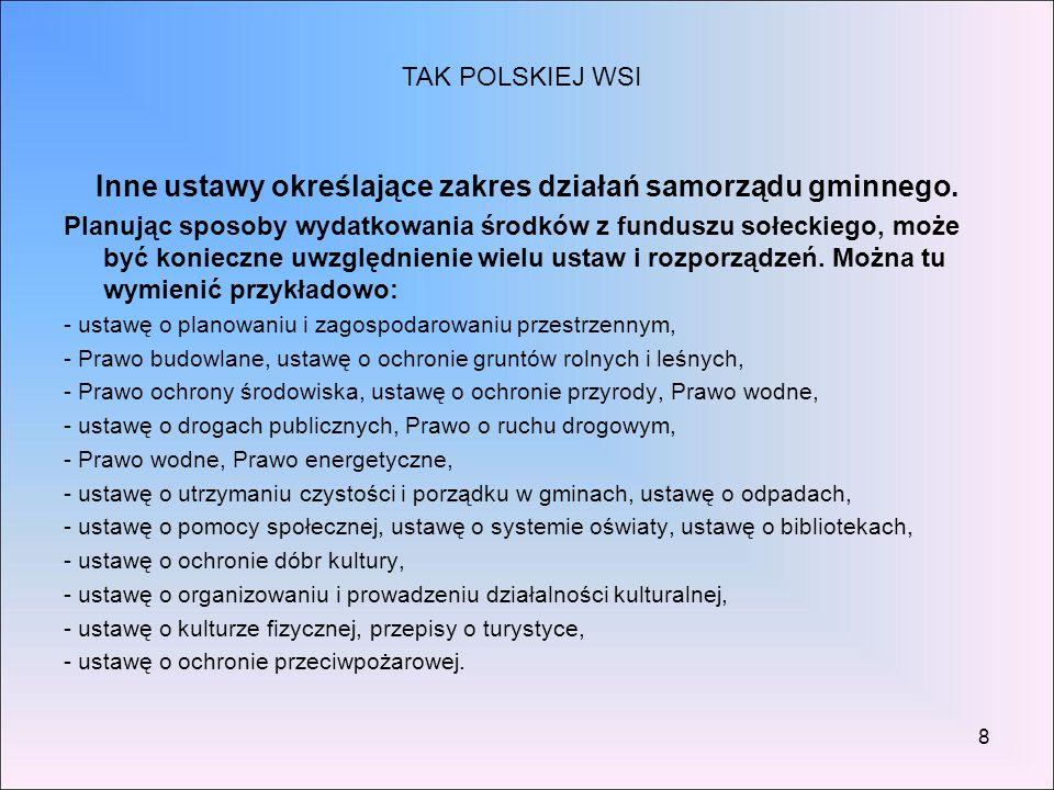 8 Inne ustawy określające zakres działań samorządu gminnego. Planując sposoby wydatkowania środków z funduszu sołeckiego, może być konieczne uwzględni