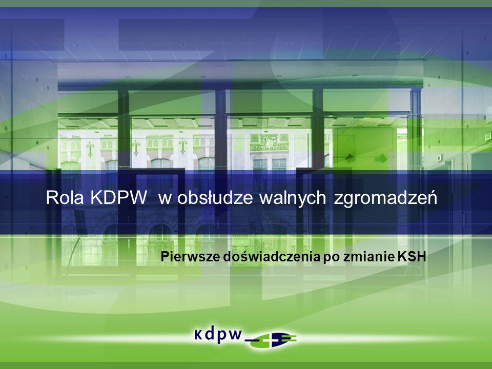 Rola KDPW w obsłudze walnych zgromadzeń Pierwsze doświadczenia po zmianie KSH
