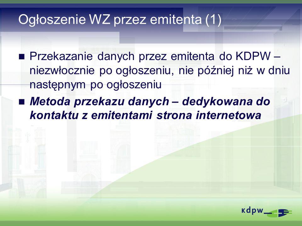Ogłoszenie WZ przez emitenta (1) Przekazanie danych przez emitenta do KDPW – niezwłocznie po ogłoszeniu, nie później niż w dniu następnym po ogłoszeniu Metoda przekazu danych – dedykowana do kontaktu z emitentami strona internetowa