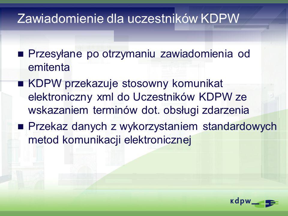 Zawiadomienie dla uczestników KDPW Przesyłane po otrzymaniu zawiadomienia od emitenta KDPW przekazuje stosowny komunikat elektroniczny xml do Uczestników KDPW ze wskazaniem terminów dot.