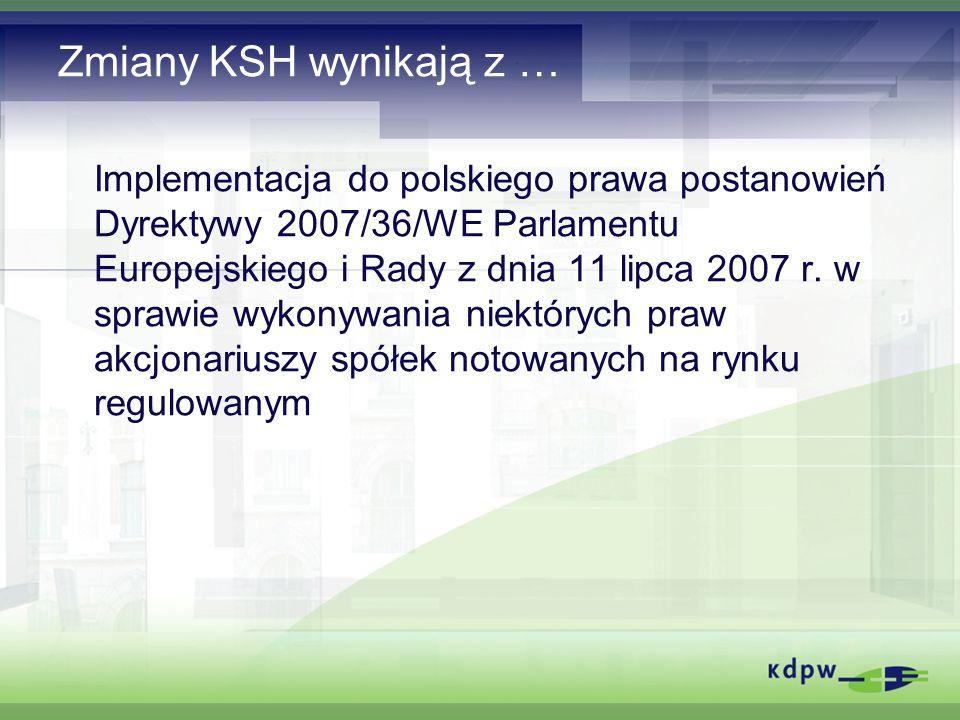 Zmiany KSH wynikają z … Implementacja do polskiego prawa postanowień Dyrektywy 2007/36/WE Parlamentu Europejskiego i Rady z dnia 11 lipca 2007 r.