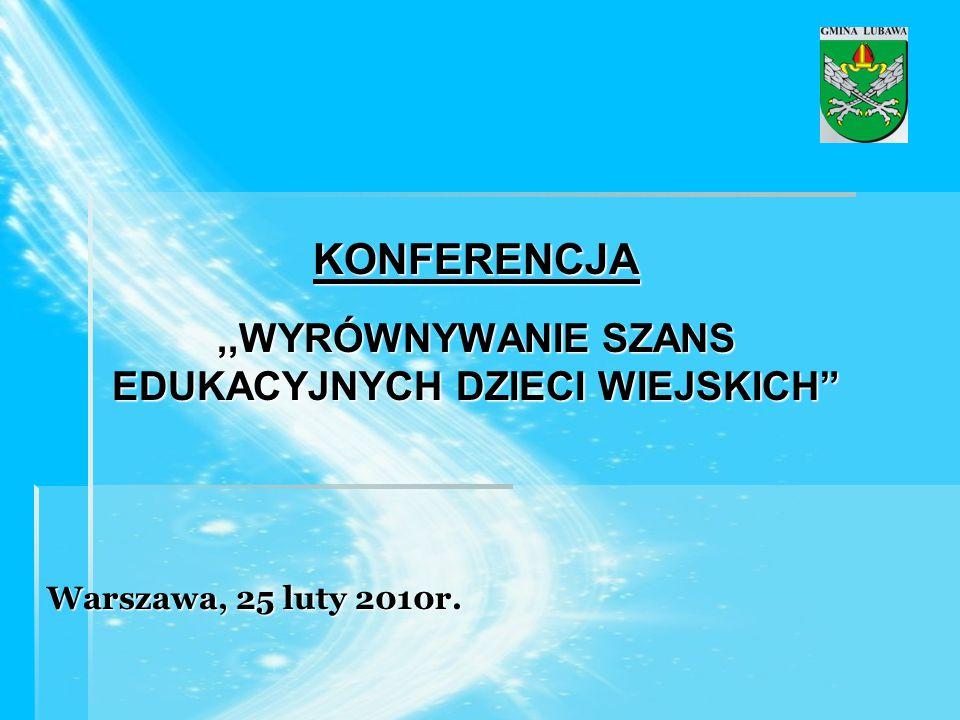 KONFERENCJA,,WYRÓWNYWANIE SZANS EDUKACYJNYCH DZIECI WIEJSKICH Warszawa, 25 luty 2010r.