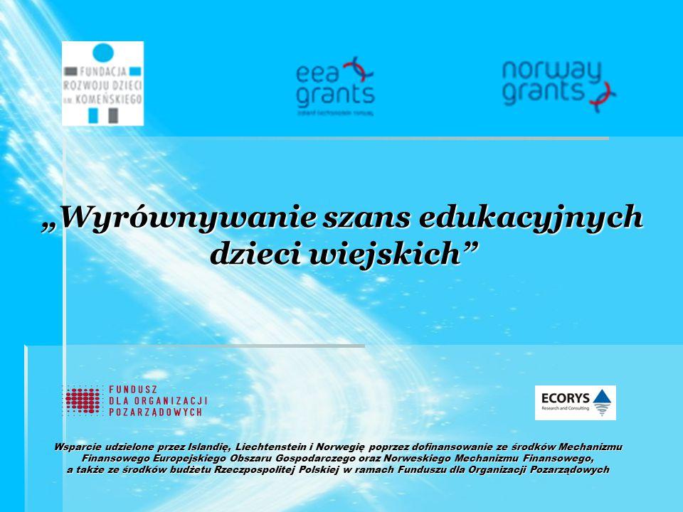 """""""Wyrównywanie szans edukacyjnych dzieci wiejskich Wsparcie udzielone przez Islandię, Liechtenstein i Norwegię poprzez dofinansowanie ze środków Mechanizmu Finansowego Europejskiego Obszaru Gospodarczego oraz Norweskiego Mechanizmu Finansowego, a także ze środków budżetu Rzeczpospolitej Polskiej w ramach Funduszu dla Organizacji Pozarządowych"""