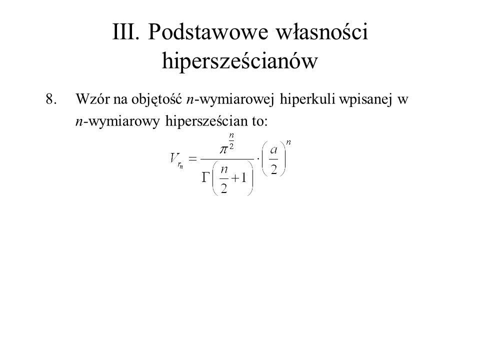 III. Podstawowe własności hipersześcianów 8.Wzór na objętość n-wymiarowej hiperkuli wpisanej w n-wymiarowy hipersześcian to: