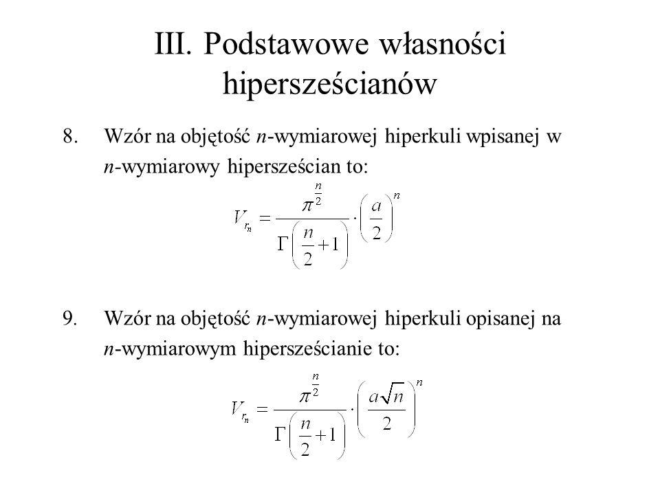 III. Podstawowe własności hipersześcianów 8.Wzór na objętość n-wymiarowej hiperkuli wpisanej w n-wymiarowy hipersześcian to: 9.Wzór na objętość n-wymi