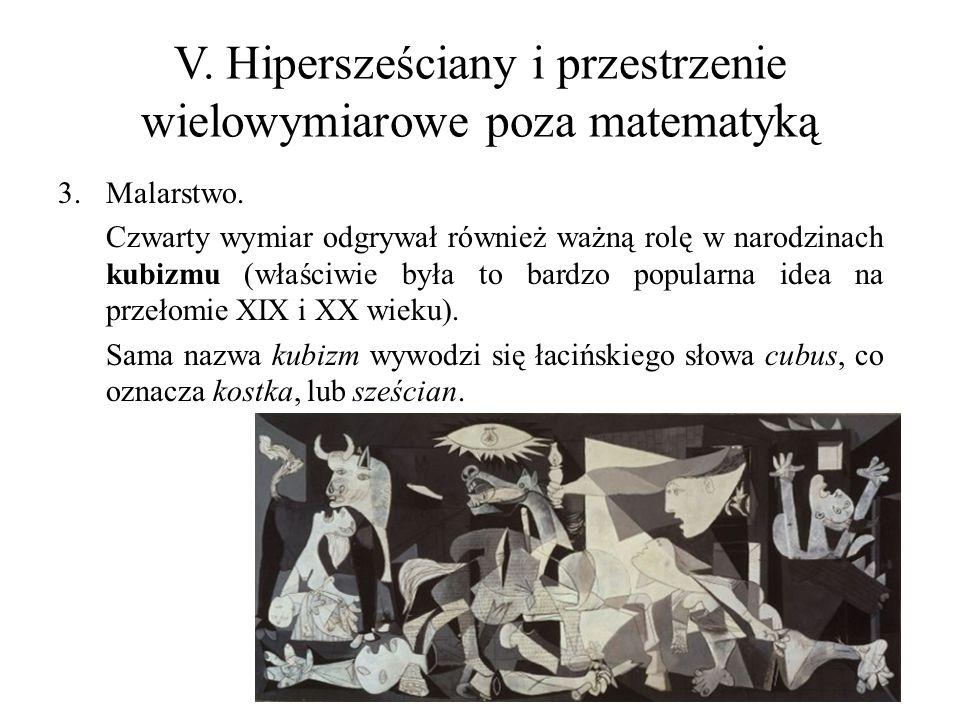 V. Hipersześciany i przestrzenie wielowymiarowe poza matematyką 3.Malarstwo. Czwarty wymiar odgrywał również ważną rolę w narodzinach kubizmu (właściw