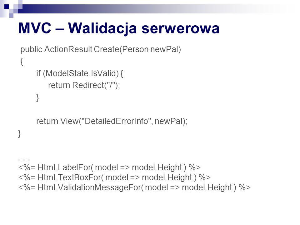 MVC – Walidacja serwerowa public ActionResult Create(Person newPal) { if (ModelState.IsValid) { return Redirect( / ); } return View( DetailedErrorInfo , newPal); }.....