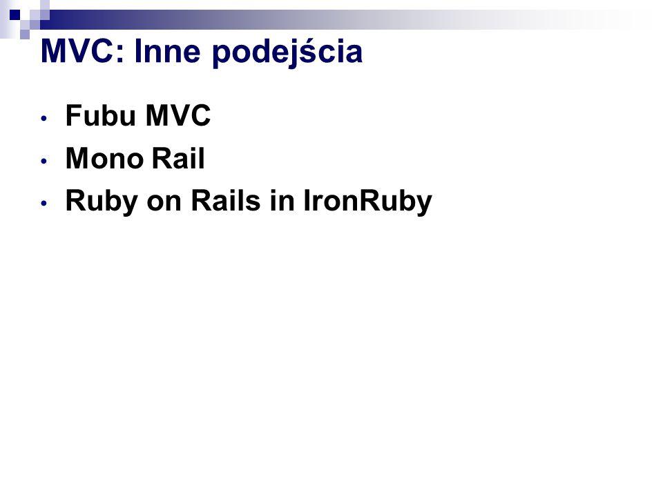 MVC: Inne podejścia Fubu MVC Mono Rail Ruby on Rails in IronRuby