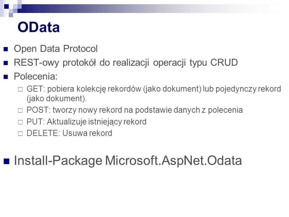 OData Open Data Protocol REST-owy protokół do realizacji operacji typu CRUD Polecenia:  GET: pobiera kolekcję rekordów (jako dokument) lub pojedynczy rekord (jako dokument).