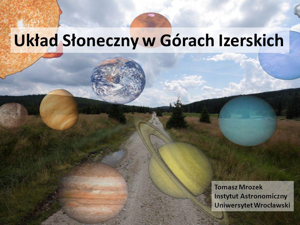 Układ Słoneczny w Górach Izerskich Tomasz Mrozek Instytut Astronomiczny Uniwersytet Wrocławski