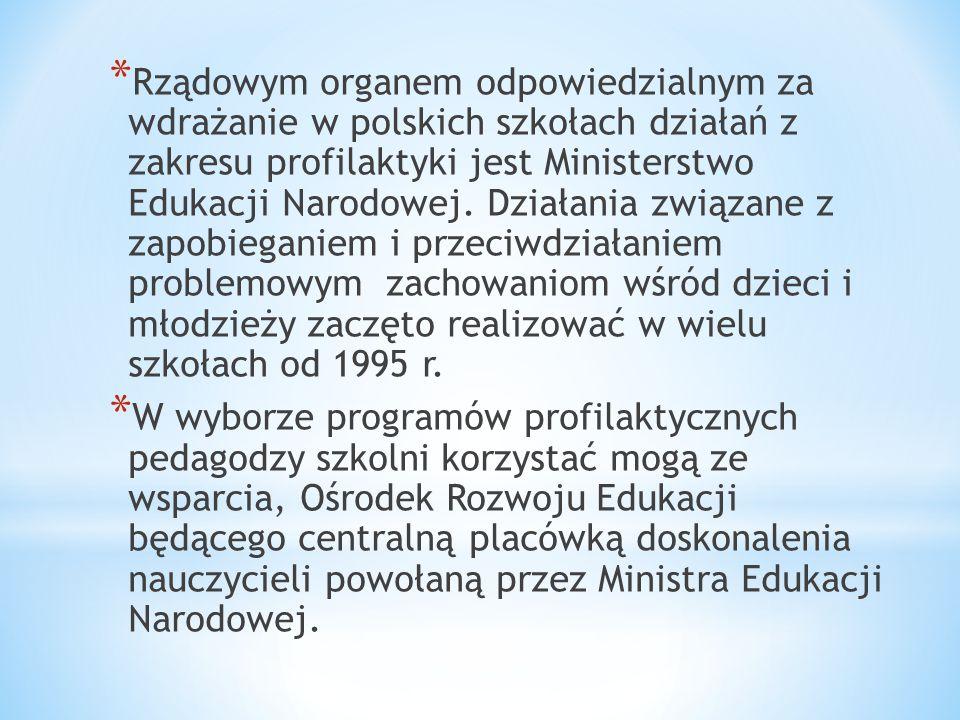 * Rządowym organem odpowiedzialnym za wdrażanie w polskich szkołach działań z zakresu profilaktyki jest Ministerstwo Edukacji Narodowej. Działania zwi