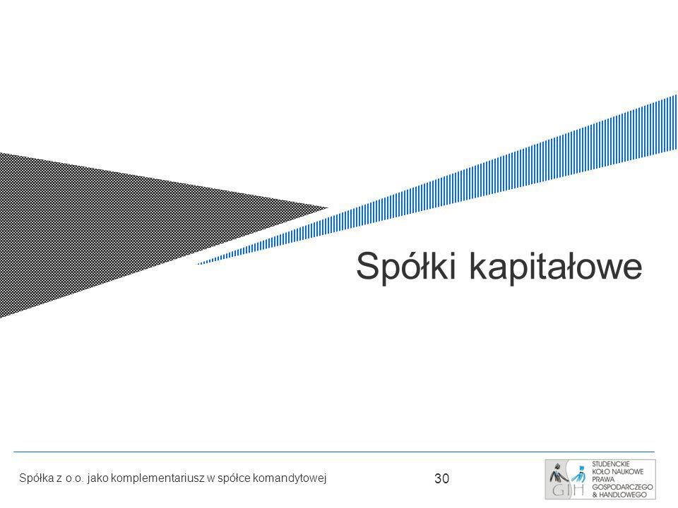 30 Spółka z o.o. jako komplementariusz w spółce komandytowej Spółki kapitałowe