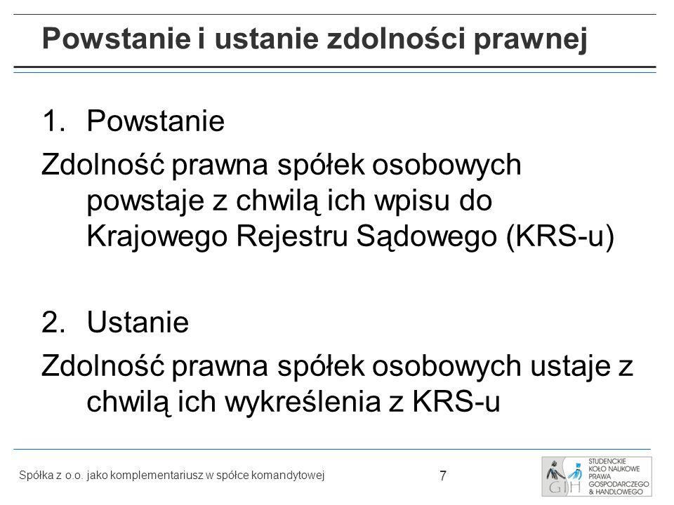 7 Spółka z o.o. jako komplementariusz w spółce komandytowej Powstanie i ustanie zdolności prawnej 1.Powstanie Zdolność prawna spółek osobowych powstaj