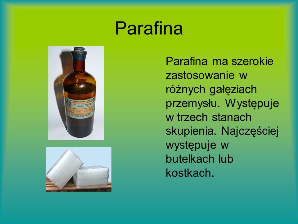 Parafina Parafina ma szerokie zastosowanie w różnych gałęziach przemysłu. Występuje w trzech stanach skupienia. Najczęściej występuje w butelkach lub