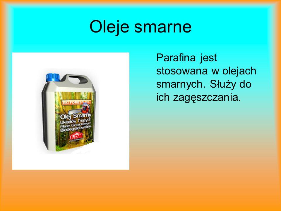 Oleje smarne Parafina jest stosowana w olejach smarnych. Służy do ich zagęszczania.