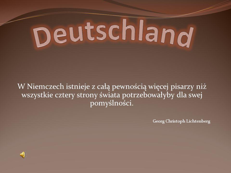W Niemczech istnieje z całą pewnością więcej pisarzy niż wszystkie cztery strony świata potrzebowałyby dla swej pomyślności. Georg Christoph Lichtenbe