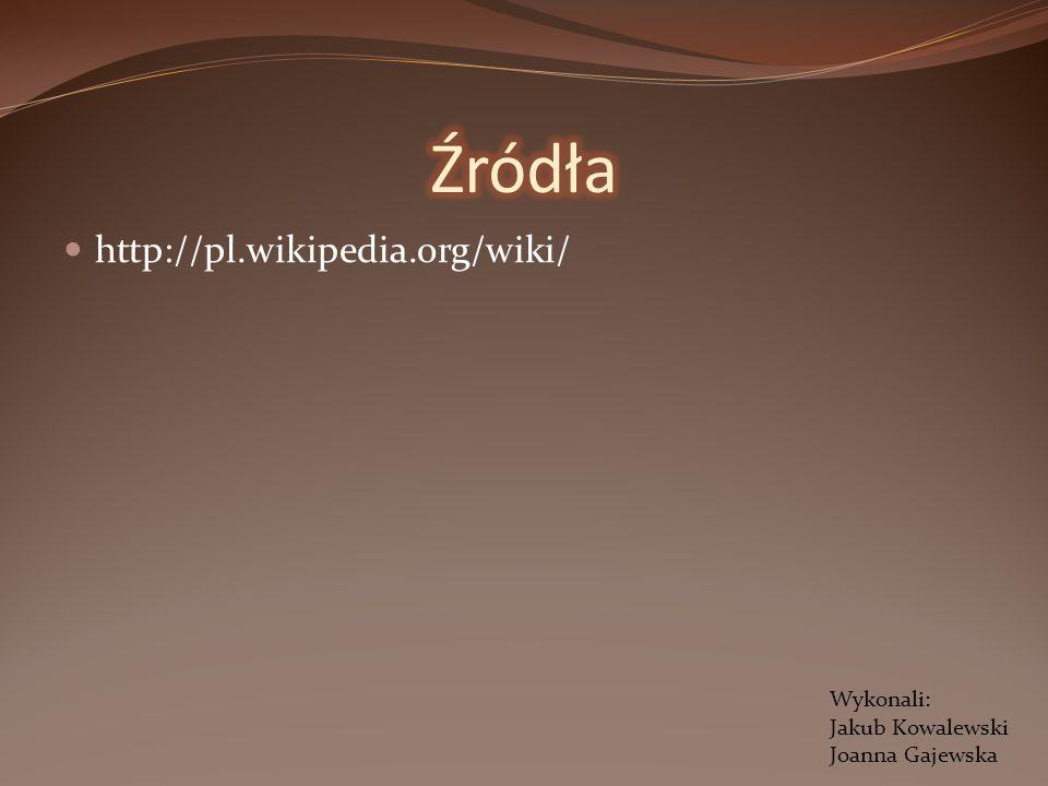 http://pl.wikipedia.org/wiki/ Wykonali: Jakub Kowalewski Joanna Gajewska