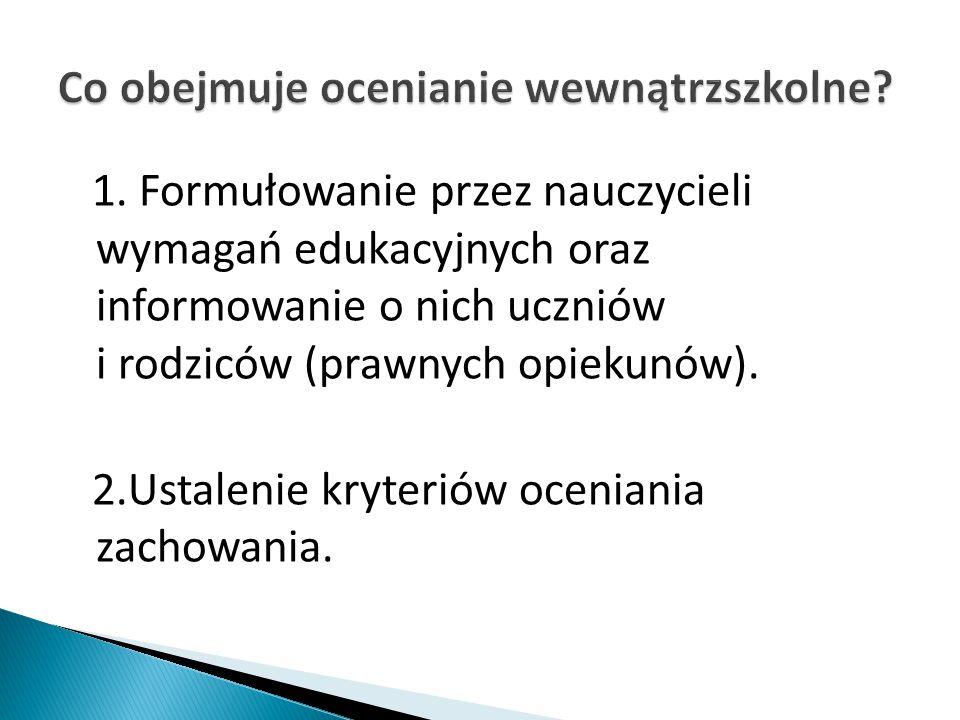 1. Formułowanie przez nauczycieli wymagań edukacyjnych oraz informowanie o nich uczniów i rodziców (prawnych opiekunów). 2.Ustalenie kryteriów ocenian